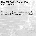 The street will be swept on our next weekly visit. Thankyou for reporting it.-110 Ruskin Avenue, Manor Park, E12 6PR