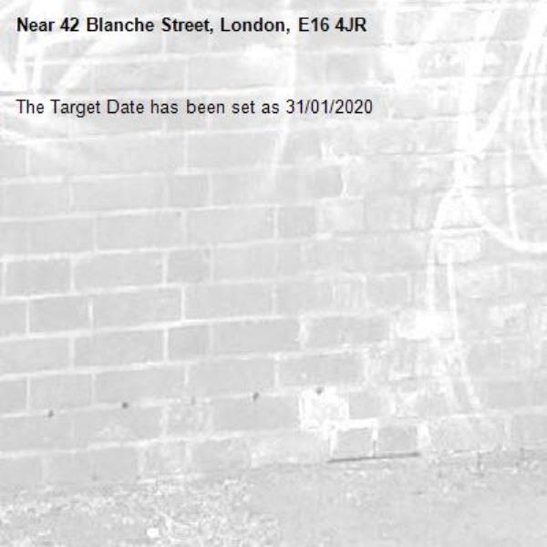The Target Date has been set as 31/01/2020-42 Blanche Street, London, E16 4JR