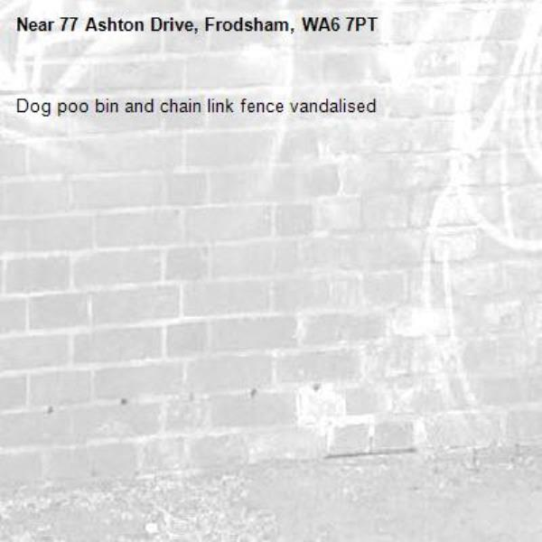 Dog poo bin and chain link fence vandalised-77 Ashton Drive, Frodsham, WA6 7PT