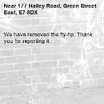 We have removed the fly-tip. Thank you for reporting it.-177 Halley Road, Green Street East, E7 8DX