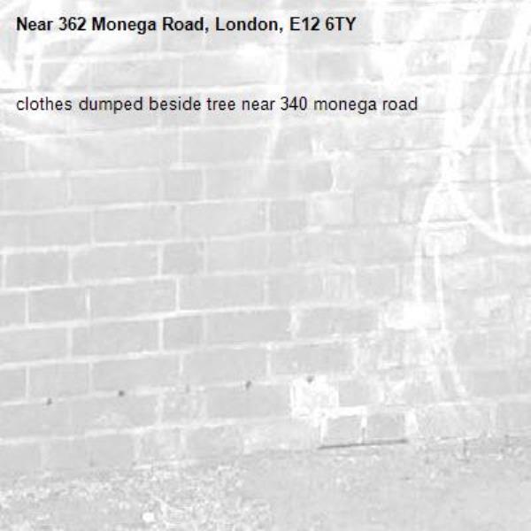 clothes dumped beside tree near 340 monega road-362 Monega Road, London, E12 6TY