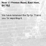 We have removed the fly-tip. Thank you for reporting it.-53 Frinton Road, East Ham, E6 3EZ