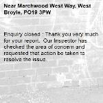 Enquiry closed : Thank you very much for your report.  Our Inspector has checked the area of concern and requested that action be taken to resolve the issue.-Marchwood West Way, West Broyle, PO19 3PW