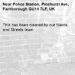 This has been cleared by our Waste and Streets team -Police Station, Pinehurst Ave, Farnborough GU14 7LF, UK