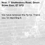 We have removed the fly-tip. Thank you for reporting it.-77 Shaftesbury Road, Green Street East, E7 8PD