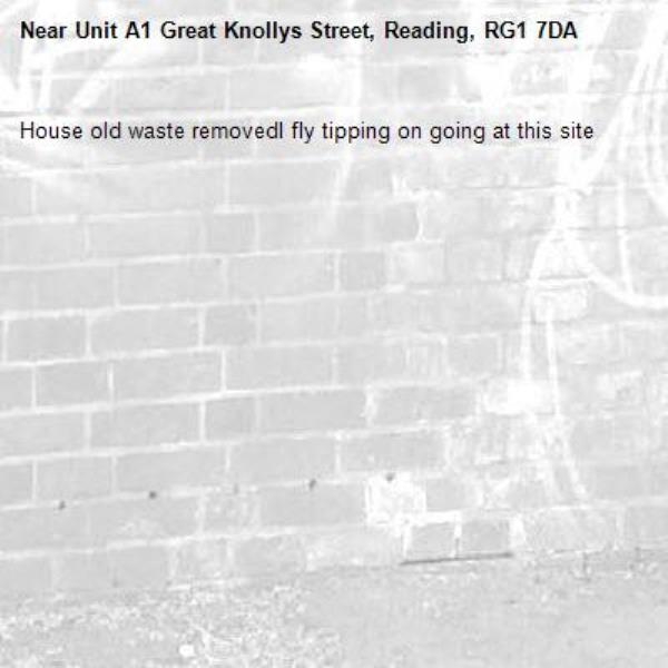 House old waste removedl fly tipping on going at this site -Unit A1 Great Knollys Street, Reading, RG1 7DA