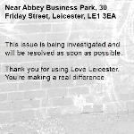 This issue is being investigated and will be resolved as soon as possible. 	 Thank you for using Love Leicester. You're making a real difference. -Abbey Business Park, 30 Friday Street, Leicester, LE1 3EA