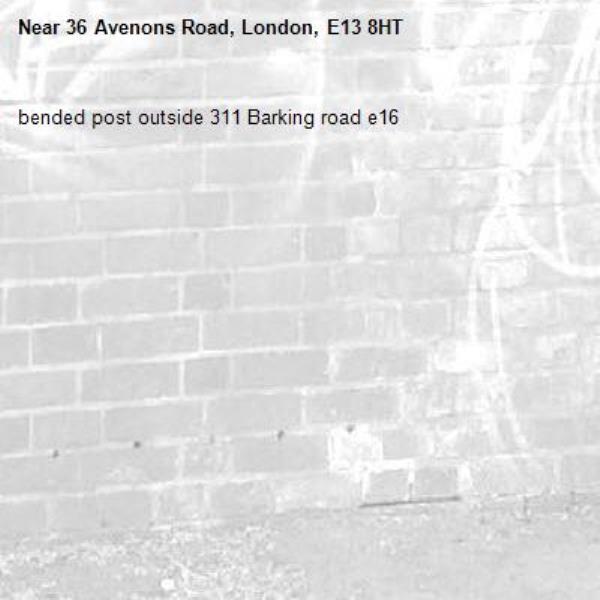 bended post outside 311 Barking road e16-36 Avenons Road, London, E13 8HT