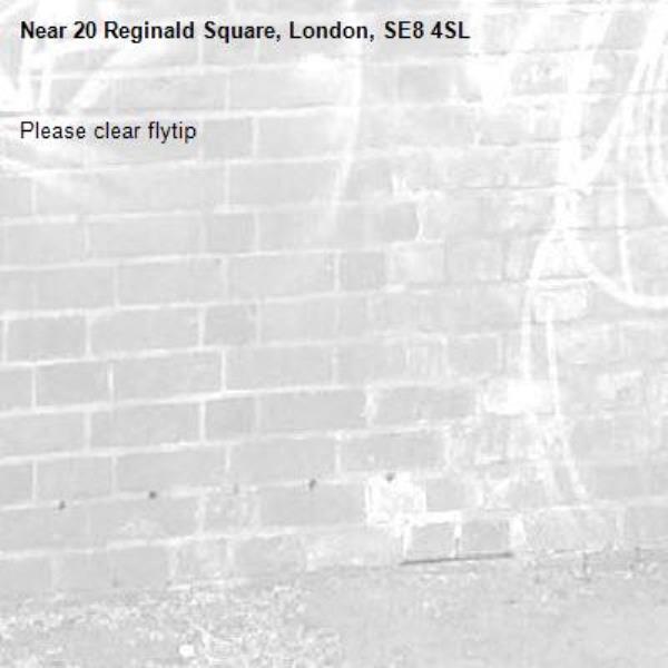 Please clear flytip-20 Reginald Square, London, SE8 4SL