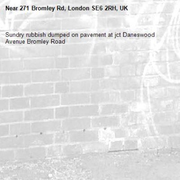 Sundry rubbish dumped on pavement at jct Daneswood Avenue Bromley Road-271 Bromley Rd, London SE6 2RH, UK