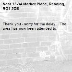 Thank you - sorry for the delay .  The area has now been attended to.-33-34 Market Place, Reading, RG1 2DE