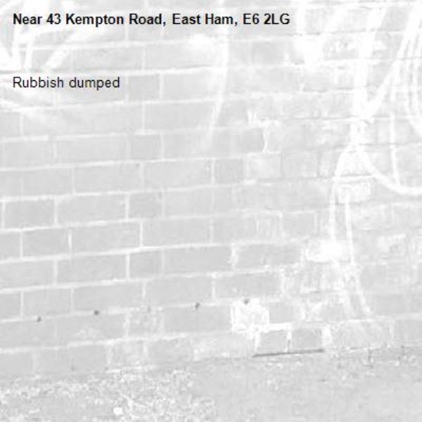 Rubbish dumped -43 Kempton Road, East Ham, E6 2LG
