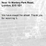 We have swept the street. Thank you for reporting it.-1b Manbey Park Road, London, E15 1EY