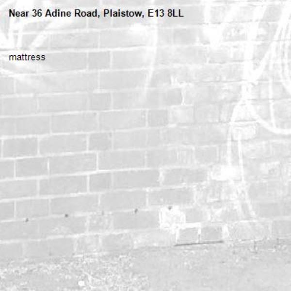 mattress -36 Adine Road, Plaistow, E13 8LL