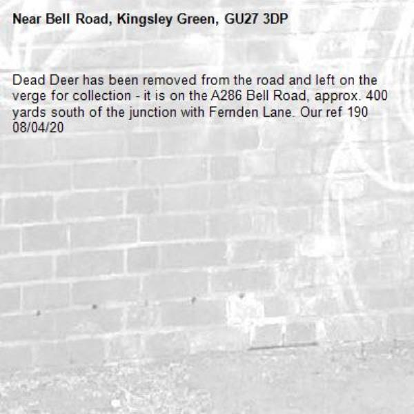 Dead Deer has been removed from the road and left on the verge for collection - it is on the A286 Bell Road, approx. 400 yards south of the junction with Fernden Lane. Our ref 190 08/04/20-Bell Road, Kingsley Green, GU27 3DP