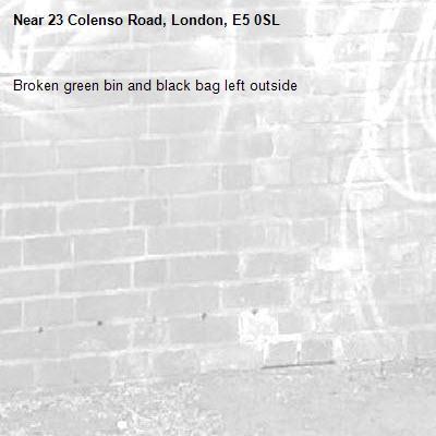 Broken green bin and black bag left outside -23 Colenso Road, London, E5 0SL