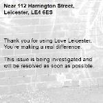 Thank you for using Love Leicester. You're making a real difference.  This issue is being investigated and will be resolved as soon as possible.  -112 Harrington Street, Leicester, LE4 6ES