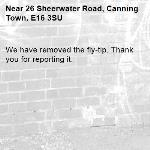 We have removed the fly-tip. Thank you for reporting it.-26 Sheerwater Road, Canning Town, E16 3SU