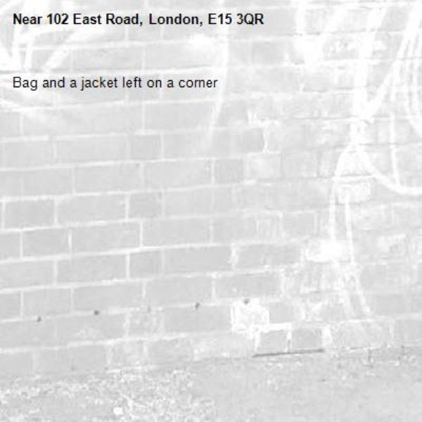 Bag and a jacket left on a corner -102 East Road, London, E15 3QR