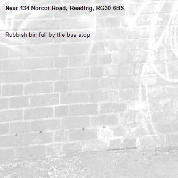Rubbish bin full by the bus stop-134 Norcot Road, Reading, RG30 6BS