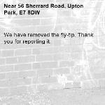 We have removed the fly-tip. Thank you for reporting it.-56 Sherrard Road, Upton Park, E7 8DW