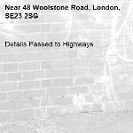 Details Passed to Highways-48 Woolstone Road, London, SE23 2SG