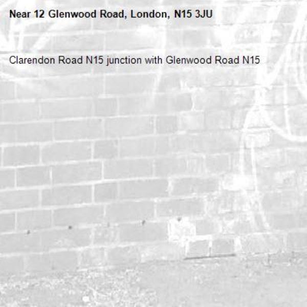 Clarendon Road N15 junction with Glenwood Road N15 -12 Glenwood Road, London, N15 3JU