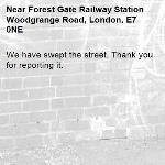 We have swept the street. Thank you for reporting it.-Forest Gate Railway Station Woodgrange Road, London, E7 0NE