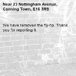 We have removed the fly-tip. Thank you for reporting it.-23 Nottingham Avenue, Canning Town, E16 3RS