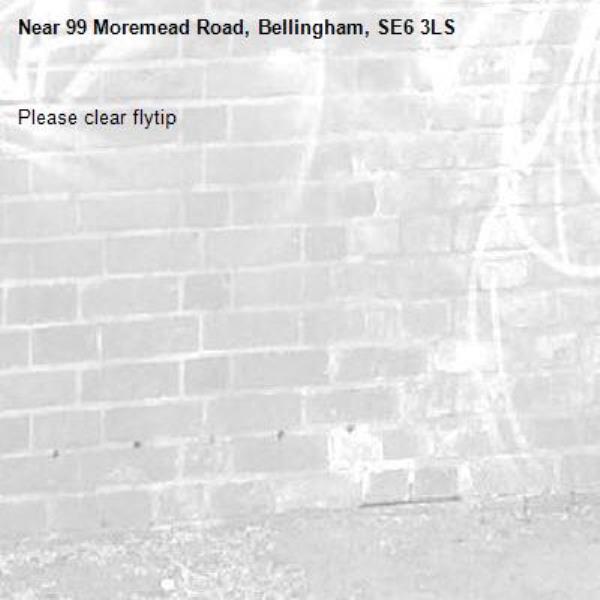Please clear flytip-99 Moremead Road, Bellingham, SE6 3LS