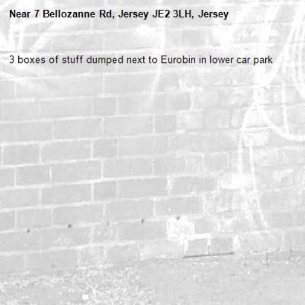 3 boxes of stuff dumped next to Eurobin in lower car park-7 Bellozanne Rd, Jersey JE2 3LH, Jersey