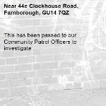 This has been passed to our Community Patrol Officers to investigate -44e Clockhouse Road, Farnborough, GU14 7QZ