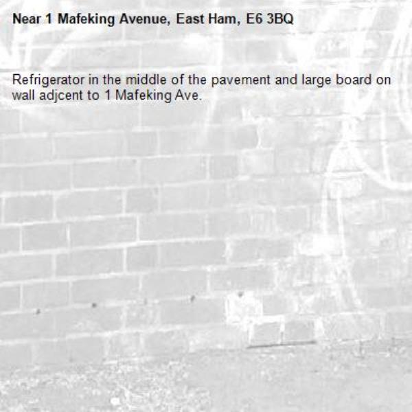 Refrigerator in the middle of the pavement and large board on wall adjcent to 1 Mafeking Ave. -1 Mafeking Avenue, East Ham, E6 3BQ