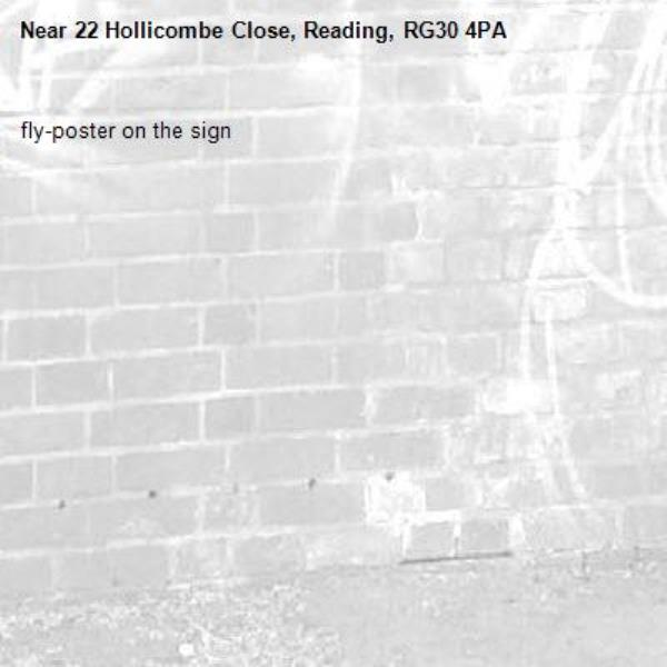 fly-poster on the sign -22 Hollicombe Close, Reading, RG30 4PA