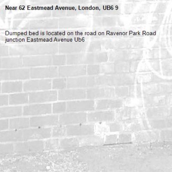 Dumped bed is located on the road on Ravenor Park Road junction Eastmead Avenue Ub6 -62 Eastmead Avenue, London, UB6 9