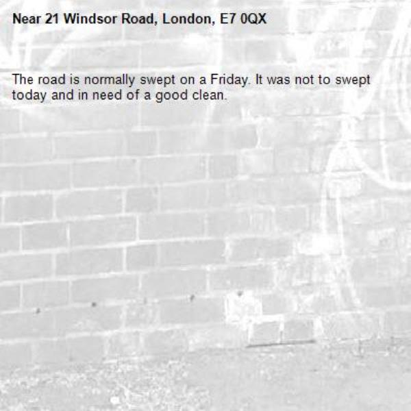 The road is normally swept on a Friday. It was not to swept today and in need of a good clean.-21 Windsor Road, London, E7 0QX
