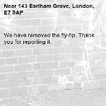 We have removed the fly-tip. Thank you for reporting it.-143 Earlham Grove, London, E7 9AP
