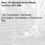 Not Completed : Additional information: Completed on Scheduled Day -28a Bounds Green Road, London, N11 2QH