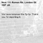 We have removed the fly-tip. Thank you for reporting it.-123 Roman Rd, London E6 3SP, UK