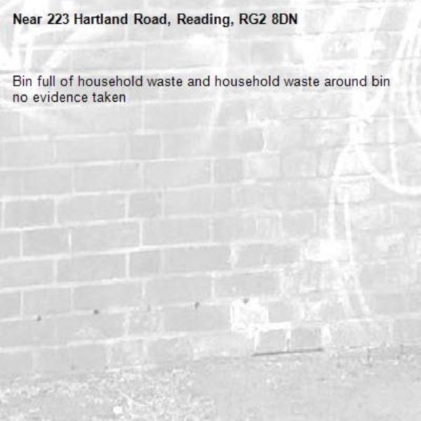 Bin full of household waste and household waste around bin no evidence taken -223 Hartland Road, Reading, RG2 8DN