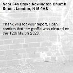 Thank you for your report, I can confirm that the graffiti was cleared on the 12th March 2020.-84a Stoke Newington Church Street, London, N16 0AS