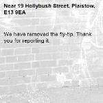 We have removed the fly-tip. Thank you for reporting it.-19 Hollybush Street, Plaistow, E13 9EA