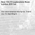 We have removed the fly-tip. Thank you for reporting it.-109-111 Leytonstone Road, London, E15 1JJ