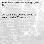 Our team have advised this is no longer on site. Thank you.-dene road farnborough gu14 0by