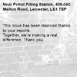 This issue has been resolved thanks to your reports. Together, we're making a real difference. Thank you -Petrol Filling Station, 498-500 Melton Road, Leicester, LE4 7SP