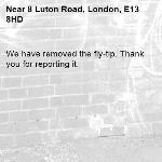 We have removed the fly-tip. Thank you for reporting it.-8 Luton Road, London, E13 8HD