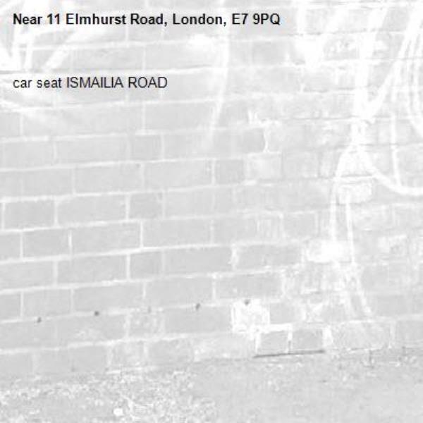 car seat ISMAILIA ROAD-11 Elmhurst Road, London, E7 9PQ