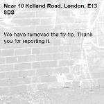 We have removed the fly-tip. Thank you for reporting it.-10 Kelland Road, London, E13 8DS