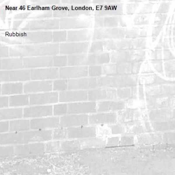 Rubbish -46 Earlham Grove, London, E7 9AW