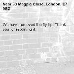 We have removed the fly-tip. Thank you for reporting it.-33 Magpie Close, London, E7 9BZ